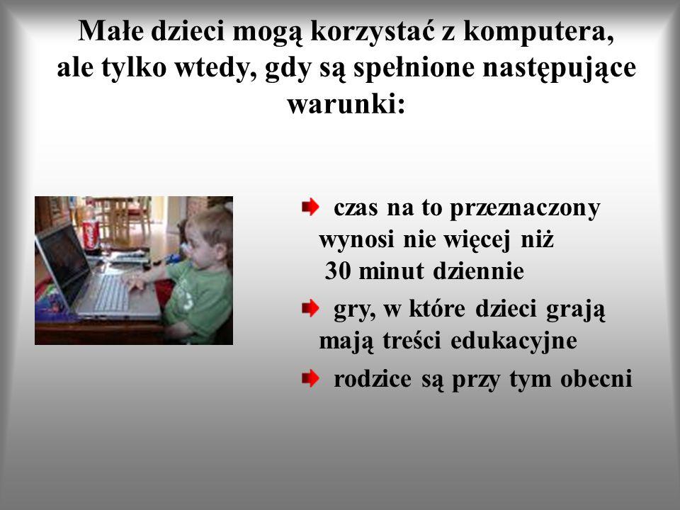 Małe dzieci mogą korzystać z komputera, ale tylko wtedy, gdy są spełnione następujące warunki: