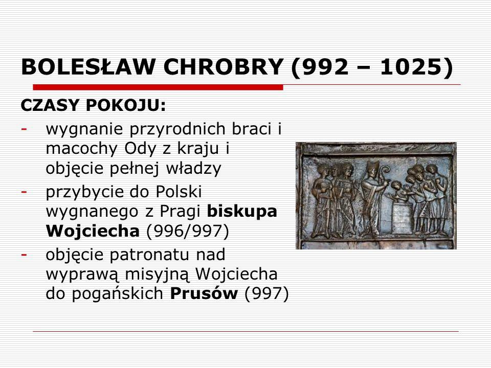 BOLESŁAW CHROBRY (992 – 1025) CZASY POKOJU: