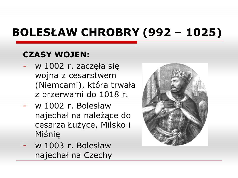 BOLESŁAW CHROBRY (992 – 1025) CZASY WOJEN: