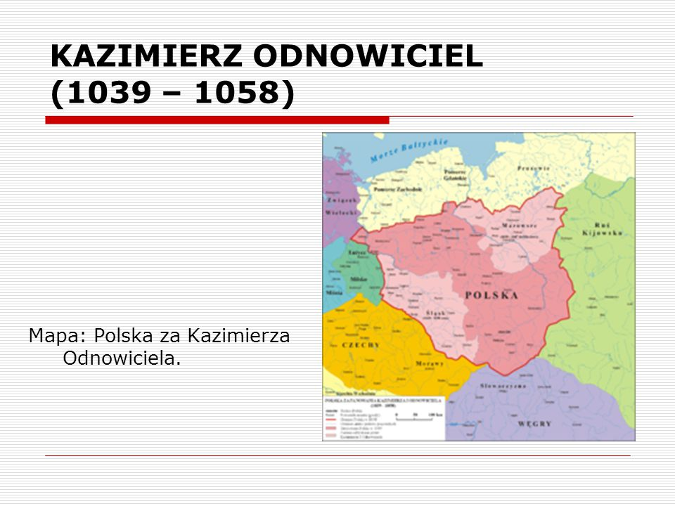 KAZIMIERZ ODNOWICIEL (1039 – 1058)