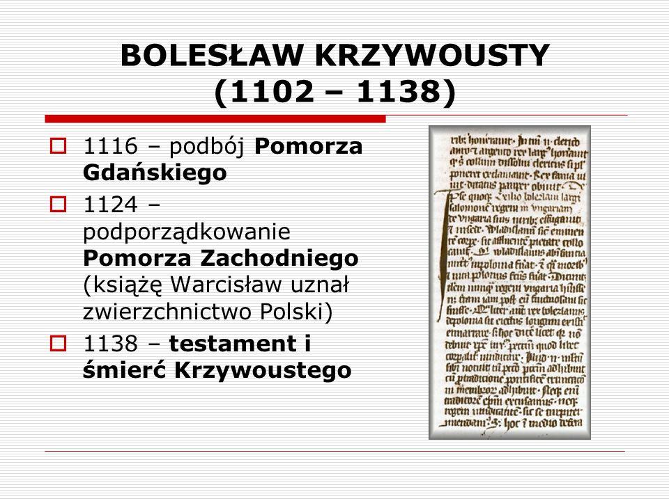 BOLESŁAW KRZYWOUSTY (1102 – 1138)