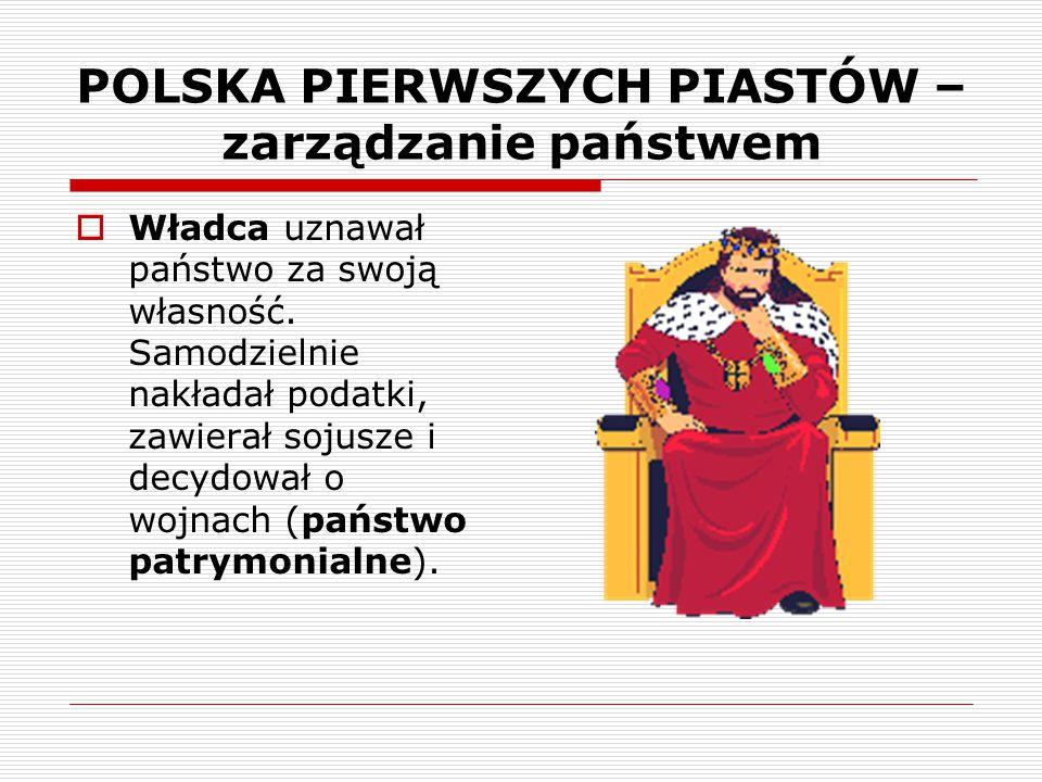POLSKA PIERWSZYCH PIASTÓW – zarządzanie państwem
