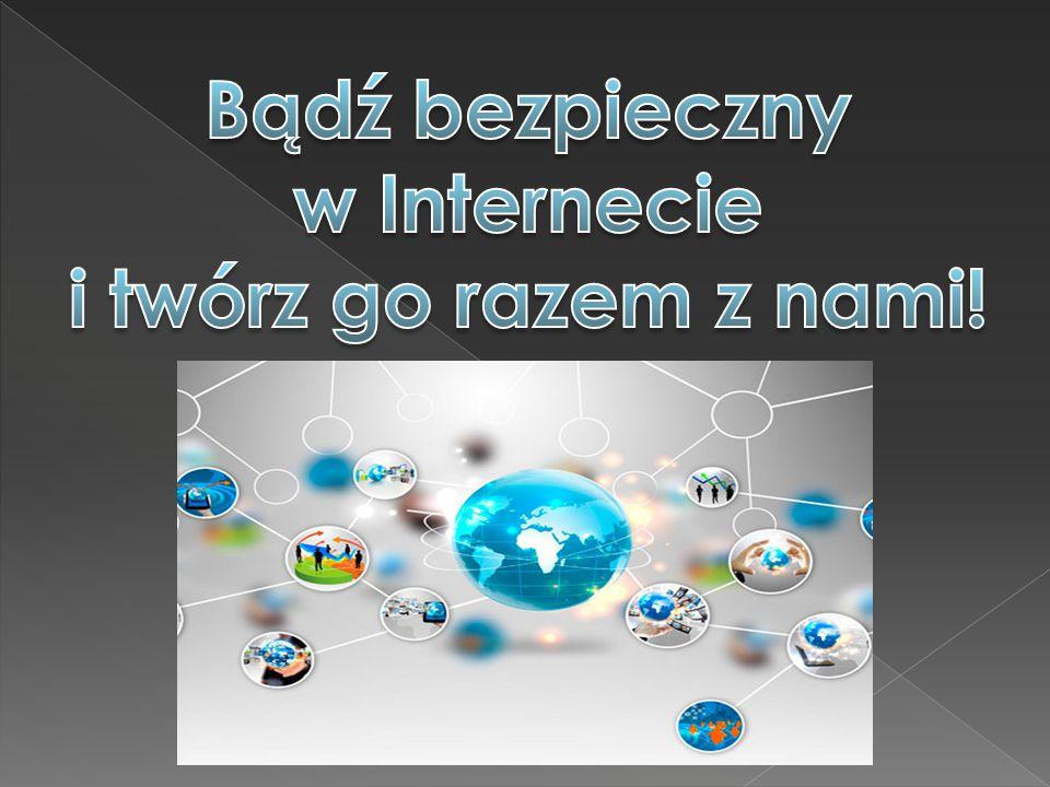 Bądź bezpieczny w Internecie i twórz go razem z nami!