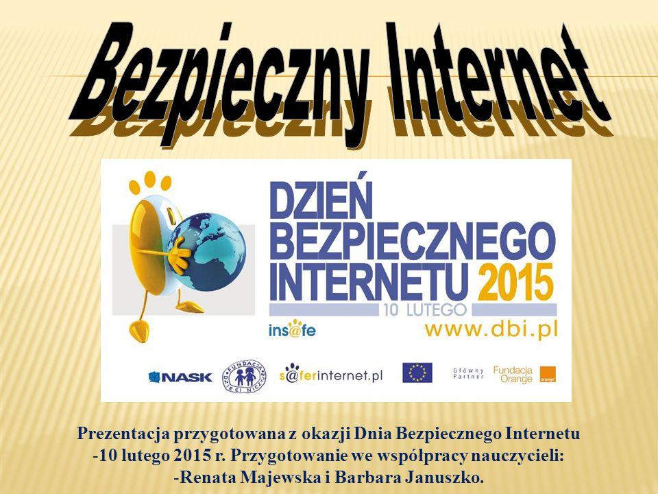 Bezpieczny Internet Prezentacja przygotowana z okazji Dnia Bezpiecznego Internetu. 10 lutego 2015 r. Przygotowanie we współpracy nauczycieli:
