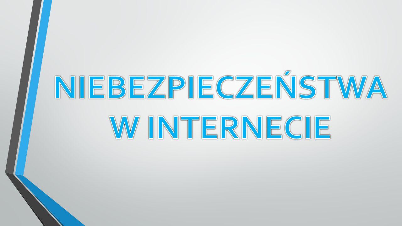NIEBEZPIECZEŃSTWA W INTERNECIE