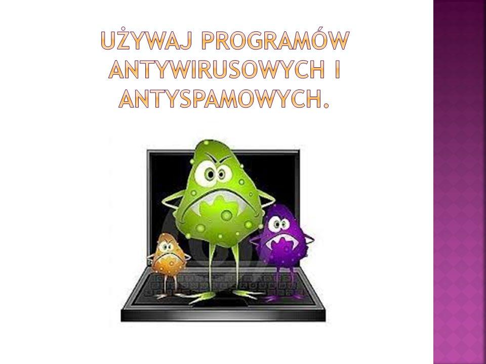 Używaj programów antywirusowych i antyspamowych.