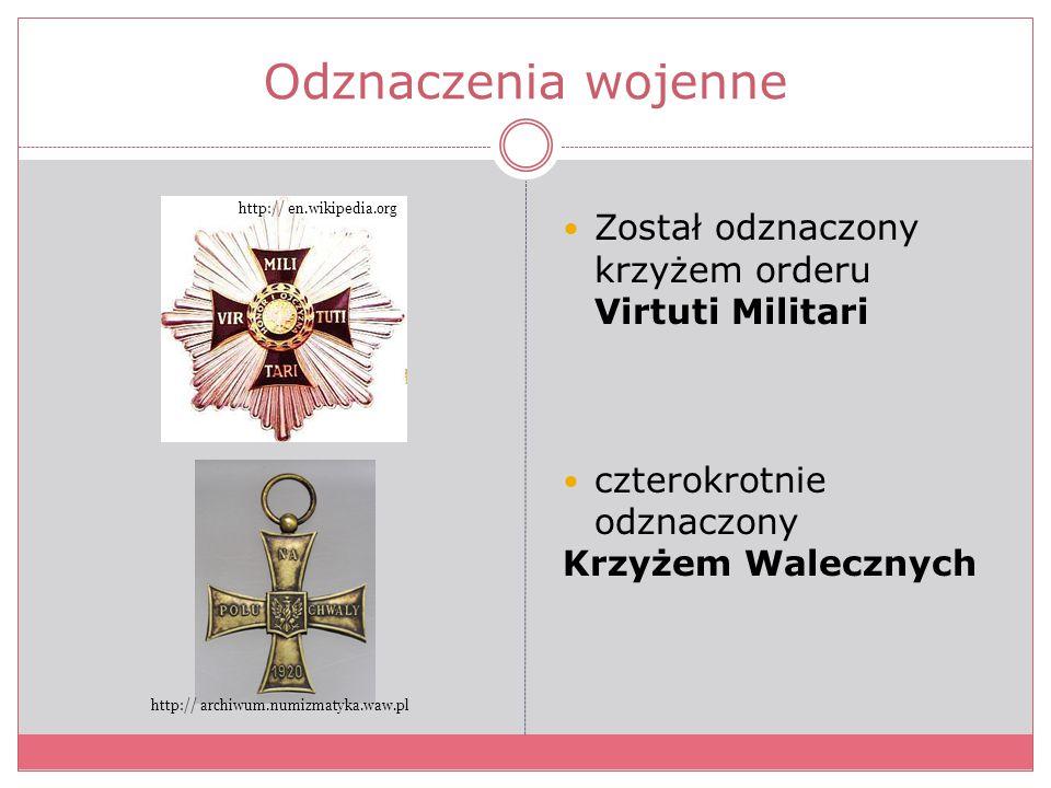 Odznaczenia wojenne Został odznaczony krzyżem orderu Virtuti Militari