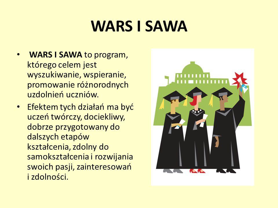 WARS I SAWA WARS I SAWA to program, którego celem jest wyszukiwanie, wspieranie, promowanie różnorodnych uzdolnień uczniów.