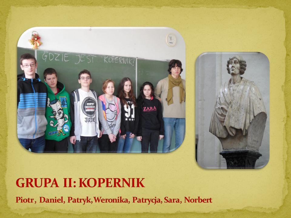 GRUPA II: KOPERNIK Piotr , Daniel, Patryk, Weronika, Patrycja, Sara, Norbert