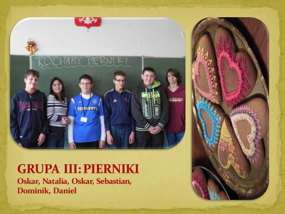 GRUPA III: PIERNIKI Oskar, Natalia, Oskar, Sebastian, Dominik, Daniel