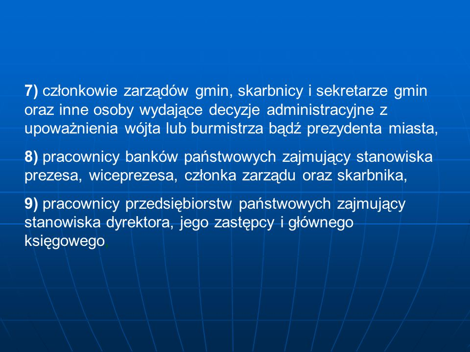 7) członkowie zarządów gmin, skarbnicy i sekretarze gmin oraz inne osoby wydające decyzje administracyjne z upoważnienia wójta lub burmistrza bądź prezydenta miasta,