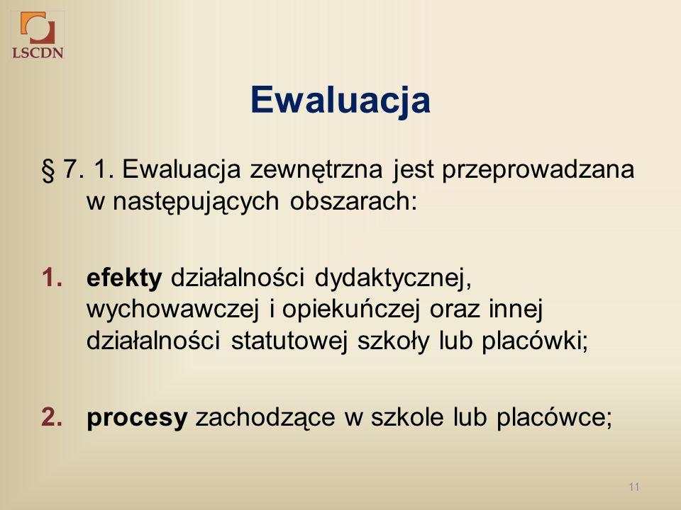 Ewaluacja § 7. 1. Ewaluacja zewnętrzna jest przeprowadzana w następujących obszarach: