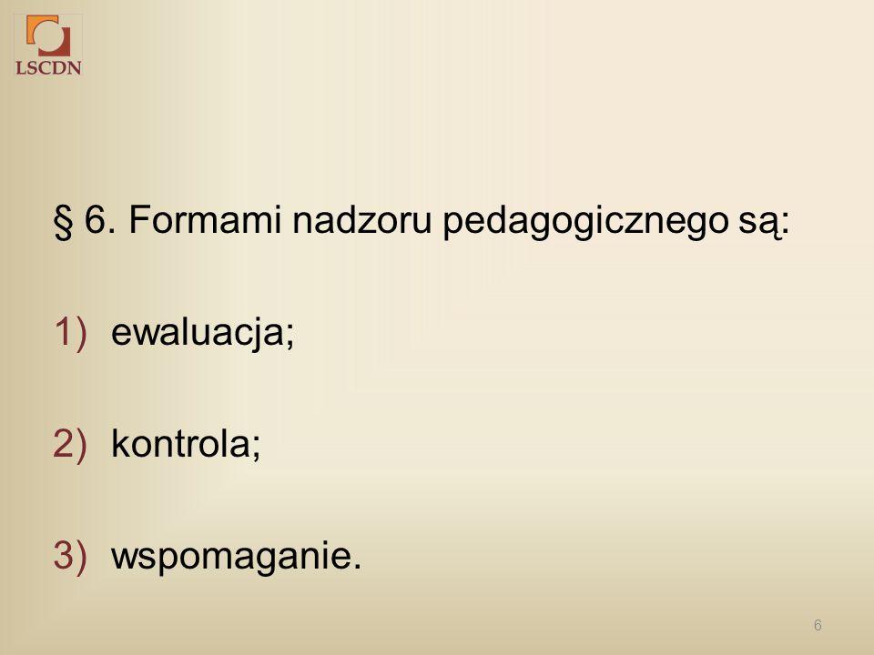 § 6. Formami nadzoru pedagogicznego są: