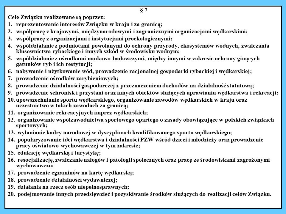 § 7 Cele Związku realizowane są poprzez: reprezentowanie interesów Związku w kraju i za granicą;