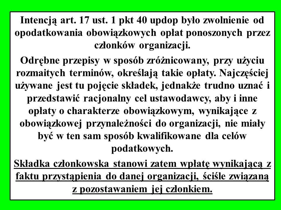 Intencją art. 17 ust. 1 pkt 40 updop było zwolnienie od opodatkowania obowiązkowych opłat ponoszonych przez członków organizacji.