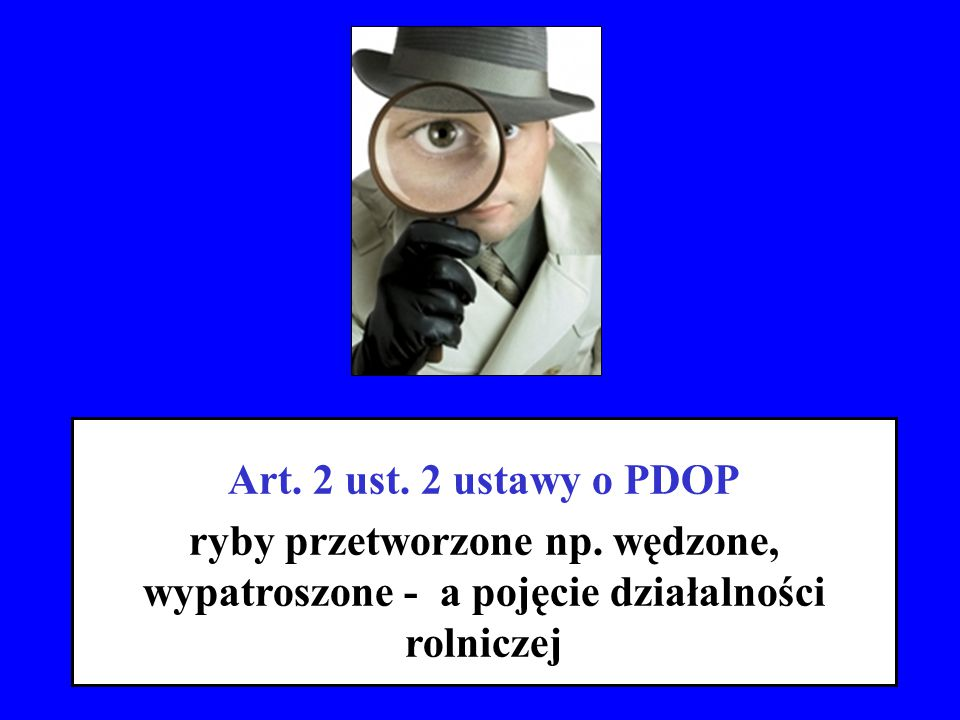 Art. 2 ust. 2 ustawy o PDOP ryby przetworzone np.