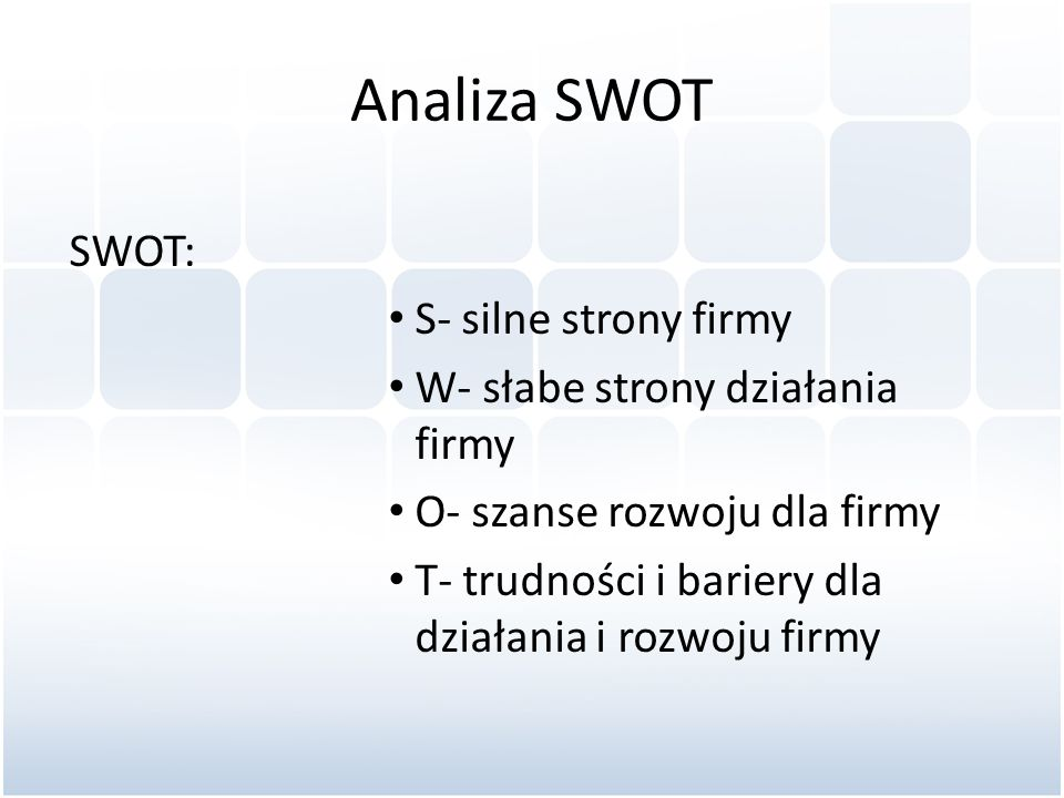 Analiza SWOT SWOT: S- silne strony firmy
