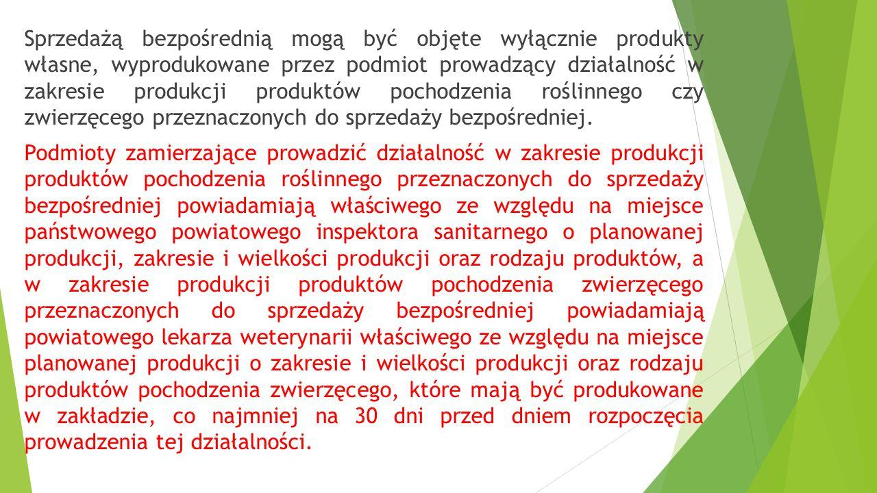 Sprzedażą bezpośrednią mogą być objęte wyłącznie produkty własne, wyprodukowane przez podmiot prowadzący działalność w zakresie produkcji produktów pochodzenia roślinnego czy zwierzęcego przeznaczonych do sprzedaży bezpośredniej.