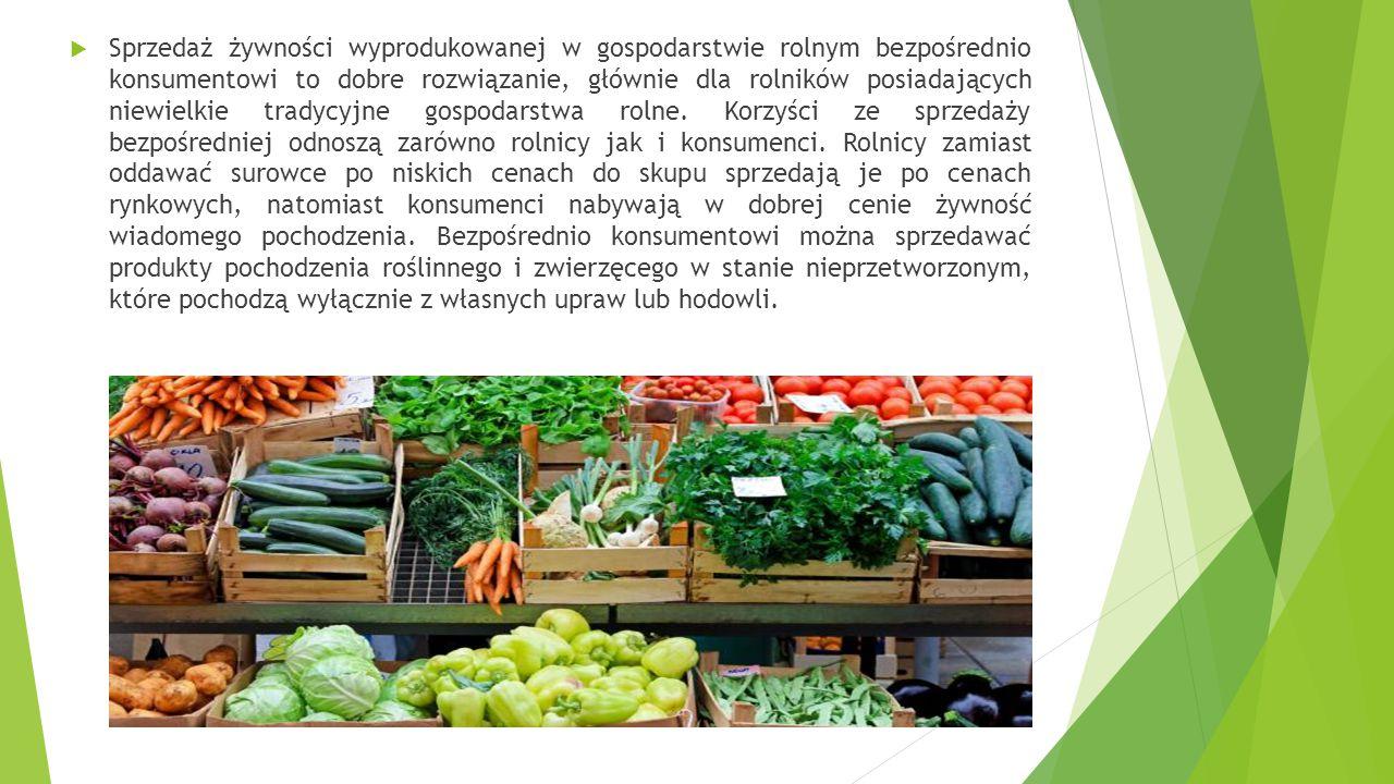 Sprzedaż żywności wyprodukowanej w gospodarstwie rolnym bezpośrednio konsumentowi to dobre rozwiązanie, głównie dla rolników posiadających niewielkie tradycyjne gospodarstwa rolne.