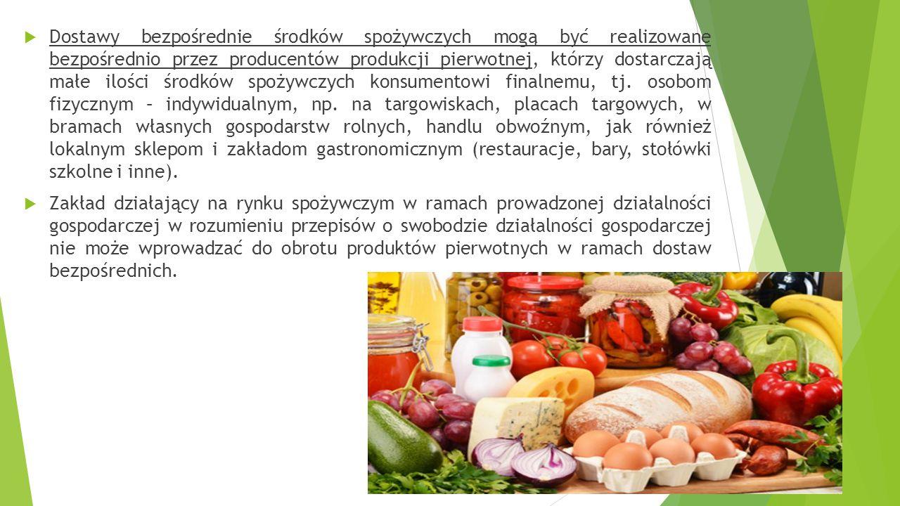 Dostawy bezpośrednie środków spożywczych mogą być realizowane bezpośrednio przez producentów produkcji pierwotnej, którzy dostarczają małe ilości środków spożywczych konsumentowi finalnemu, tj. osobom fizycznym – indywidualnym, np. na targowiskach, placach targowych, w bramach własnych gospodarstw rolnych, handlu obwoźnym, jak również lokalnym sklepom i zakładom gastronomicznym (restauracje, bary, stołówki szkolne i inne).