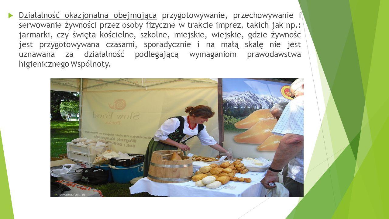 Działalność okazjonalna obejmująca przygotowywanie, przechowywanie i serwowanie żywności przez osoby fizyczne w trakcie imprez, takich jak np.: jarmarki, czy święta kościelne, szkolne, miejskie, wiejskie, gdzie żywność jest przygotowywana czasami, sporadycznie i na małą skalę nie jest uznawana za działalność podlegającą wymaganiom prawodawstwa higienicznego Wspólnoty.