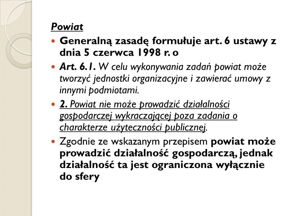 Powiat Generalną zasadę formułuje art. 6 ustawy z dnia 5 czerwca 1998 r. o.
