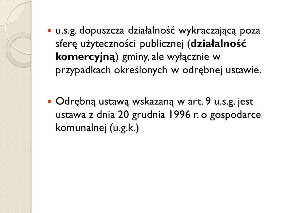 u.s.g. dopuszcza działalność wykraczającą poza sferę użyteczności publicznej (działalność komercyjną) gminy, ale wyłącznie w przypadkach określonych w odrębnej ustawie.