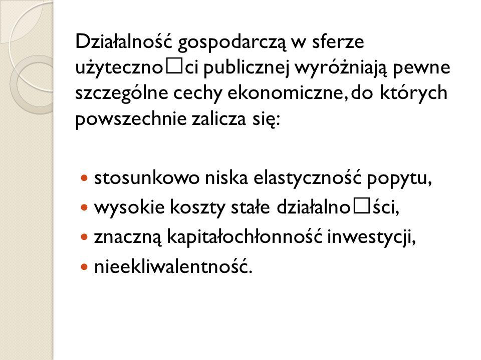 Działalność gospodarczą w sferze użytecznoœci publicznej wyróżniają pewne szczególne cechy ekonomiczne, do których powszechnie zalicza się: