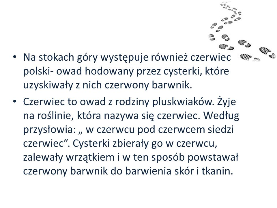 Na stokach góry występuje również czerwiec polski- owad hodowany przez cysterki, które uzyskiwały z nich czerwony barwnik.