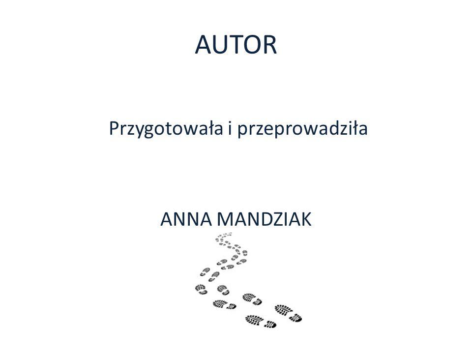 Przygotowała i przeprowadziła ANNA MANDZIAK