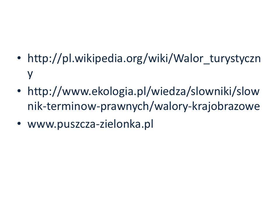 http://pl.wikipedia.org/wiki/Walor_turystyczny http://www.ekologia.pl/wiedza/slowniki/slownik-terminow-prawnych/walory-krajobrazowe.