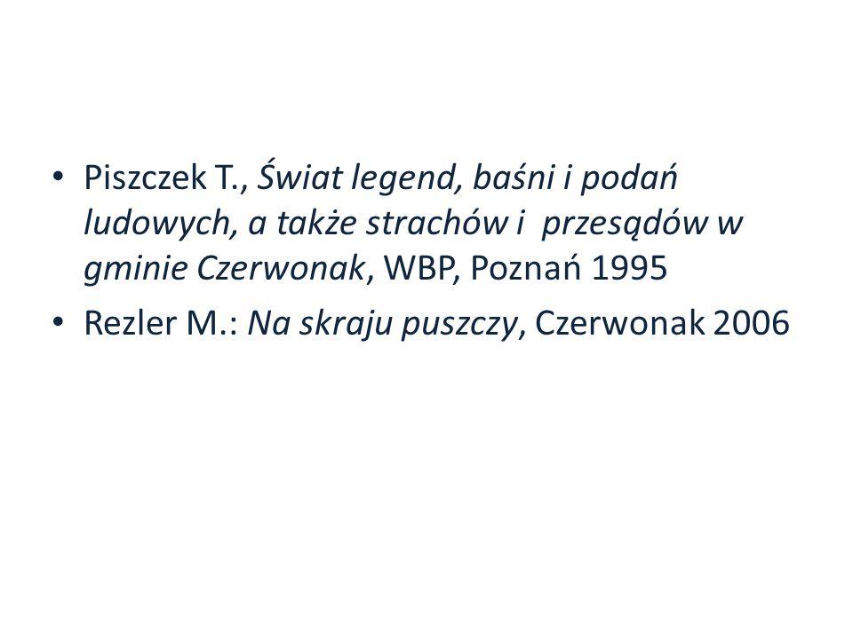 Piszczek T., Świat legend, baśni i podań ludowych, a także strachów i przesądów w gminie Czerwonak, WBP, Poznań 1995