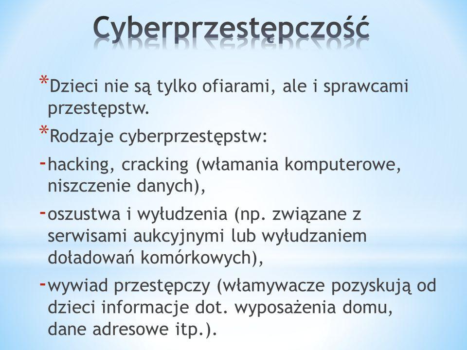 Cyberprzestępczość Dzieci nie są tylko ofiarami, ale i sprawcami przestępstw. Rodzaje cyberprzestępstw: