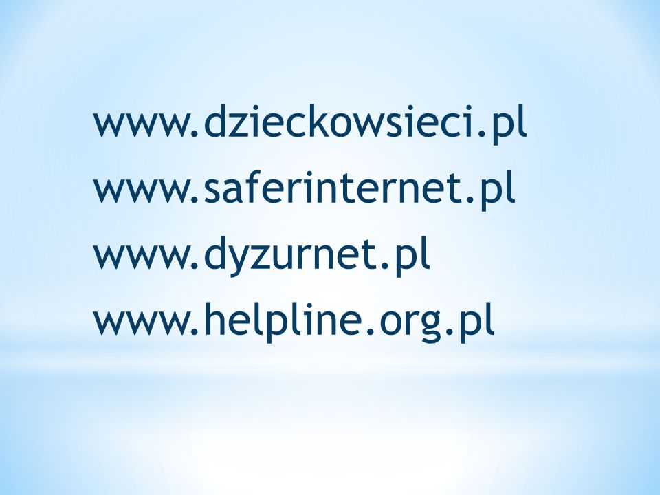 www. dzieckowsieci. pl www. saferinternet. pl www. dyzurnet. pl www