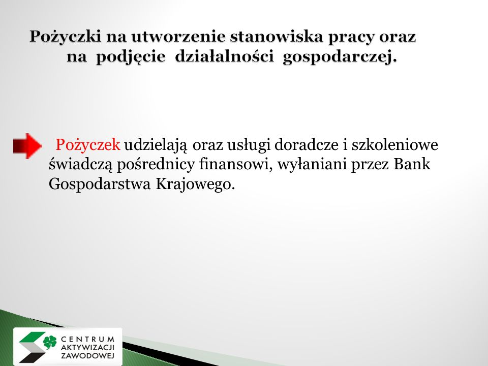 Pożyczki na utworzenie stanowiska pracy oraz na podjęcie działalności gospodarczej.