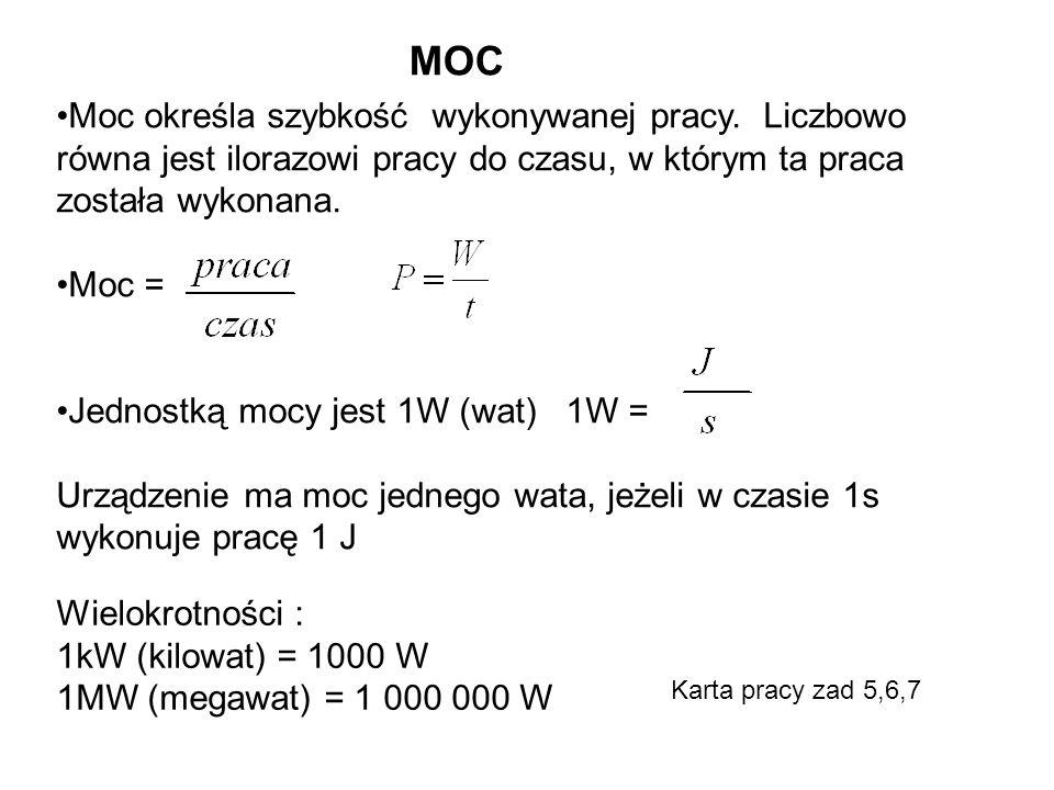 MOC Moc określa szybkość wykonywanej pracy. Liczbowo równa jest ilorazowi pracy do czasu, w którym ta praca została wykonana.