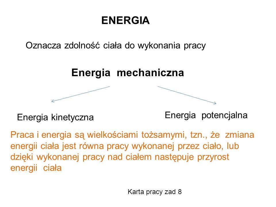 ENERGIA Energia mechaniczna Oznacza zdolność ciała do wykonania pracy