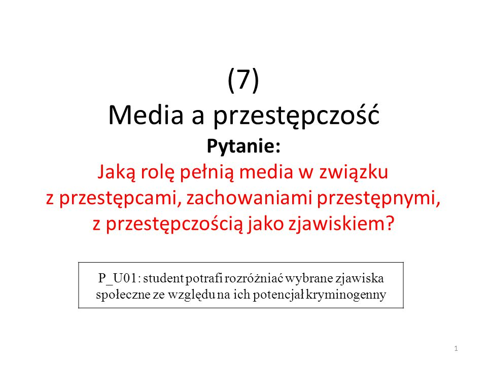 (7) Media a przestępczość Pytanie: Jaką rolę pełnią media w związku z przestępcami, zachowaniami przestępnymi, z przestępczością jako zjawiskiem