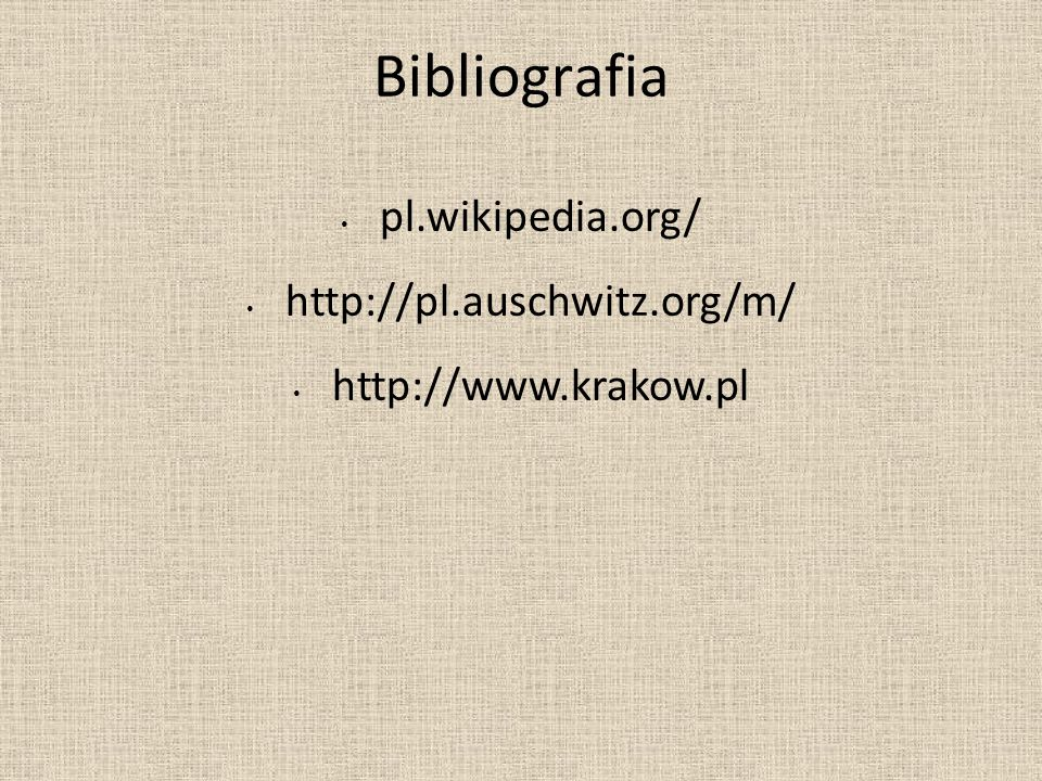 Bibliografia pl.wikipedia.org/ http://pl.auschwitz.org/m/