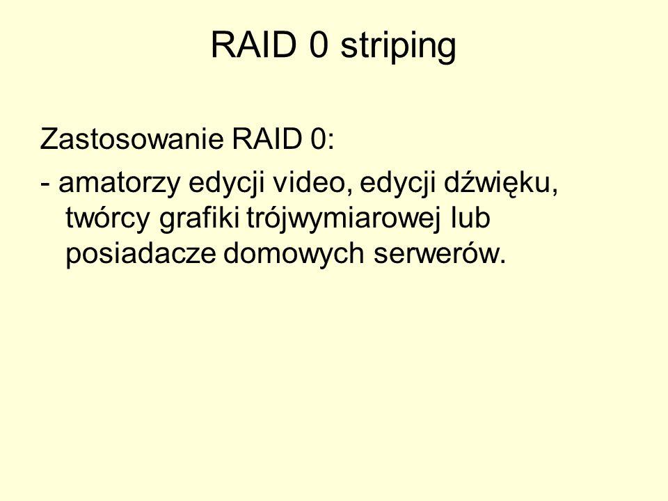 RAID 0 striping Zastosowanie RAID 0: