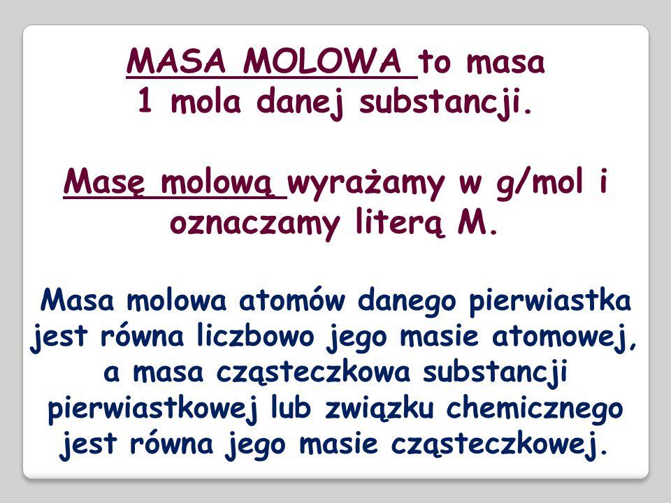 Masę molową wyrażamy w g/mol i oznaczamy literą M.