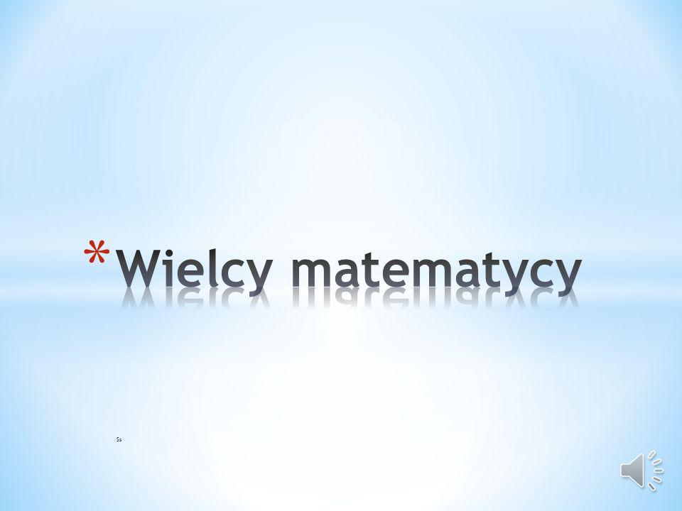 Wielcy matematycy Starożytni matematycy Ss