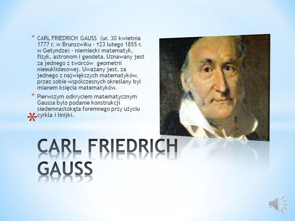 CARL FRIEDRICH GAUSS (ur. 30 kwietnia 1777 r