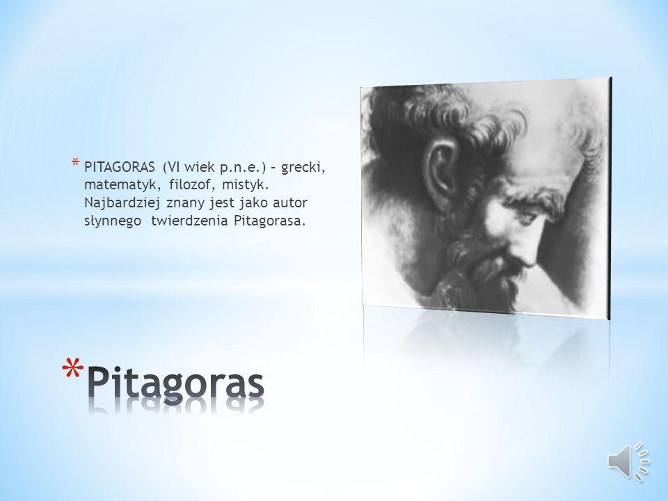 PITAGORAS (VI wiek p. n. e. ) – grecki, matematyk, filozof, mistyk