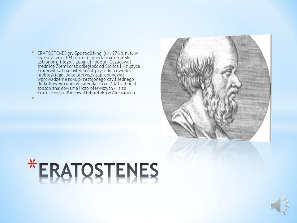 ERATOSTENES gr. Ερατοσθένης (ur. 276 p. n. e. w Cyrenie, zm. 194 p. n