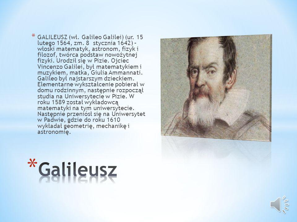 GALILEUSZ (wł. Galileo Galilei) (ur. 15 lutego 1564, zm