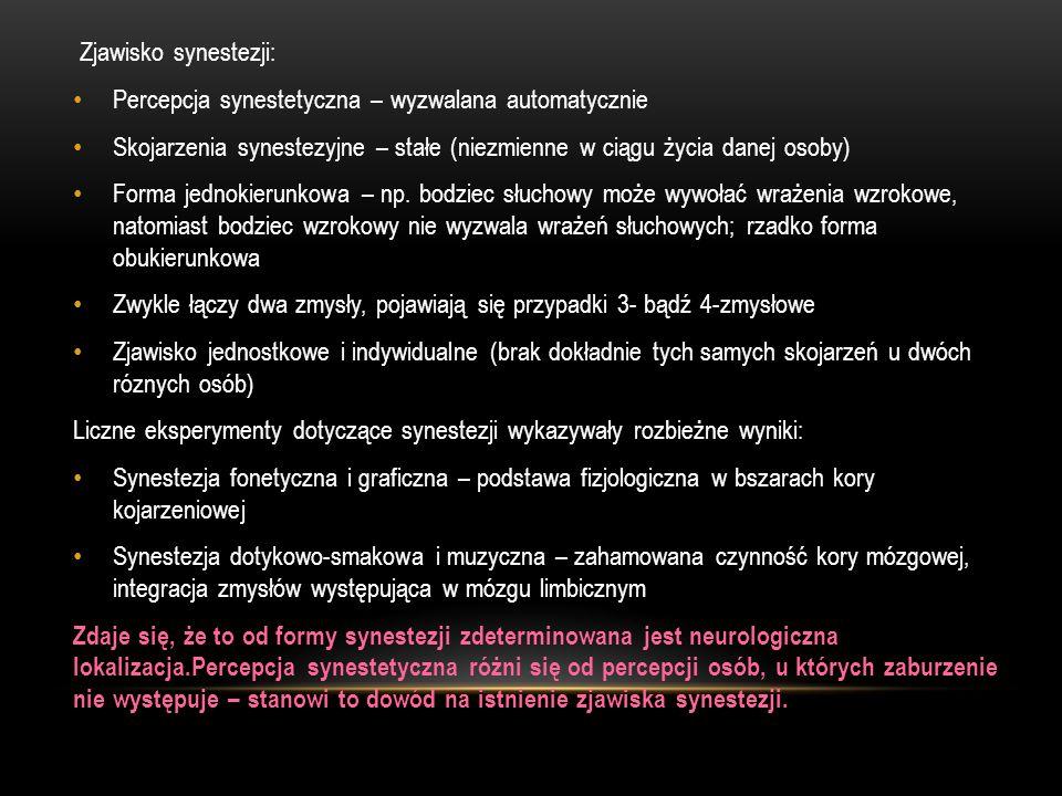 Zjawisko synestezji: Percepcja synestetyczna – wyzwalana automatycznie. Skojarzenia synestezyjne – stałe (niezmienne w ciągu życia danej osoby)
