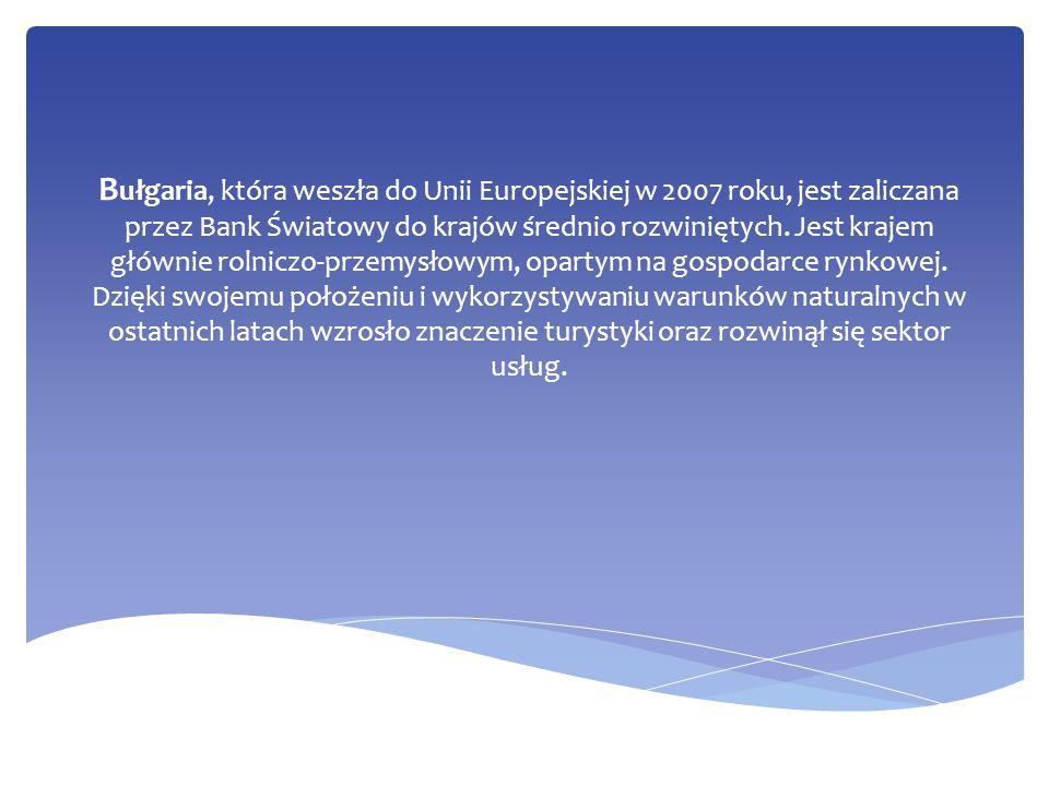 Bułgaria, która weszła do Unii Europejskiej w 2007 roku, jest zaliczana przez Bank Światowy do krajów średnio rozwiniętych.