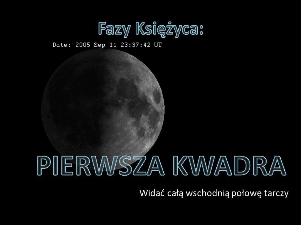 Fazy Księżyca: PIERWSZA KWADRA Widać całą wschodnią połowę tarczy