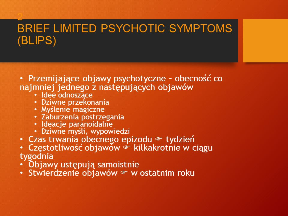 2 BRIEF LIMITED PSYCHOTIC SYMPTOMS (BLIPS)